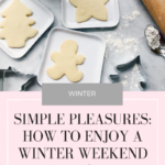 13 Simple Pleasures: How to Enjoy a Winter Weekend at Home