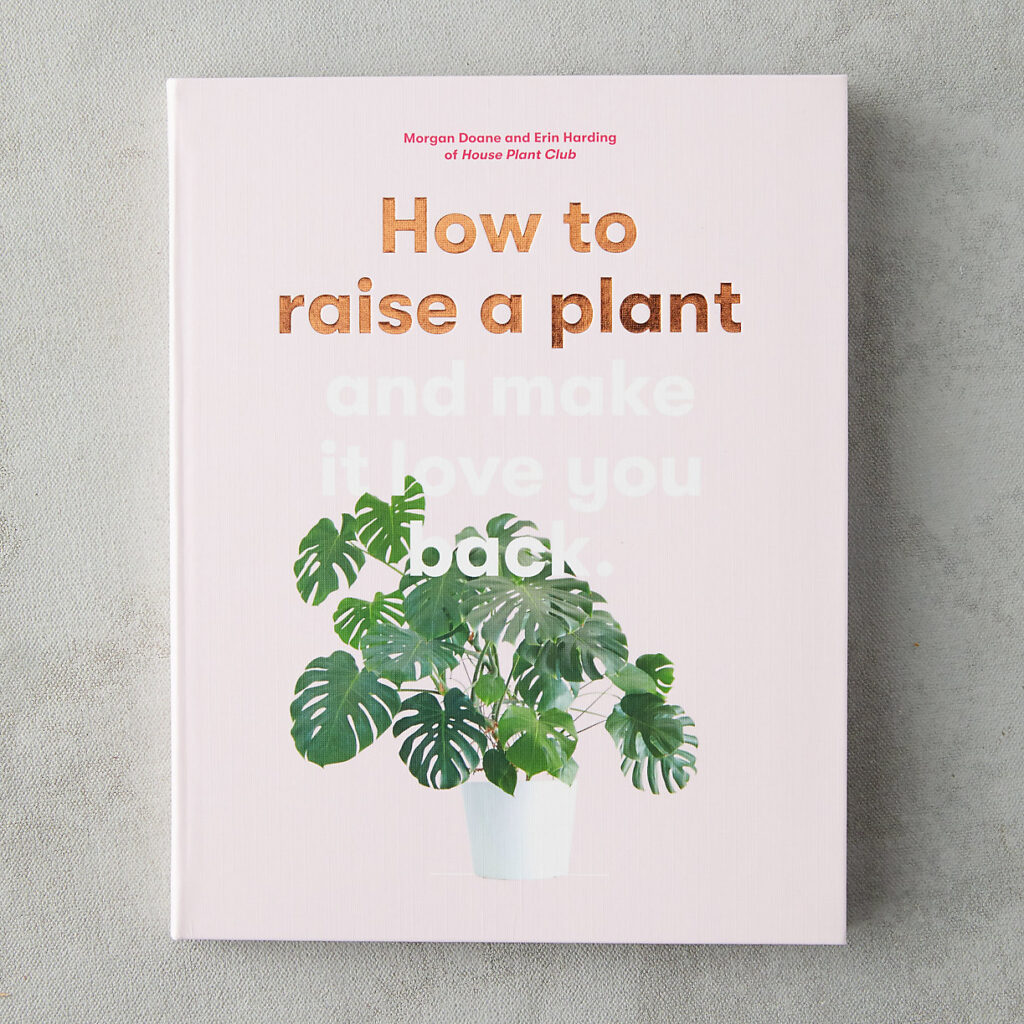 How to raise a plant and make it love you back coffee table book.