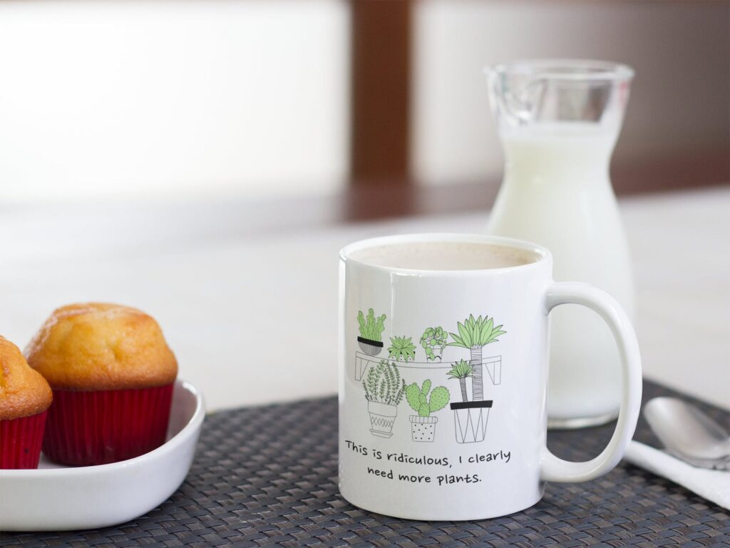 This is ridiculous, I clearly need more plants coffee mug.