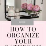 How to Organize Your Bathroom