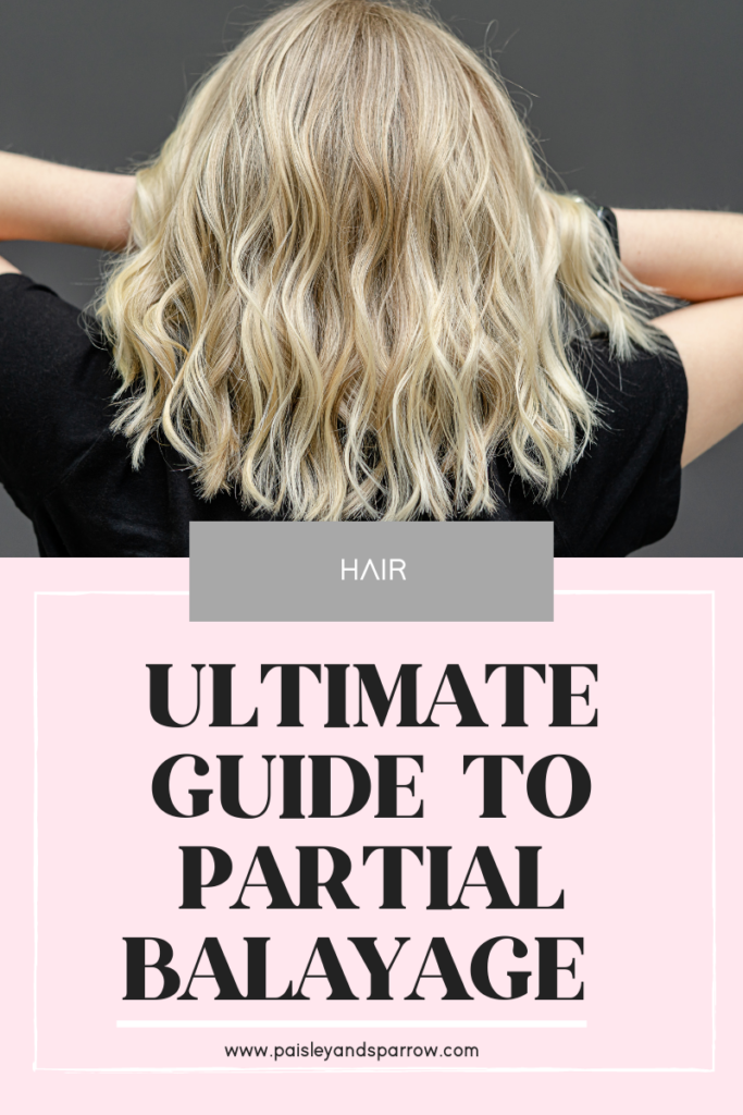Ultimate Guide to Partial Balayage